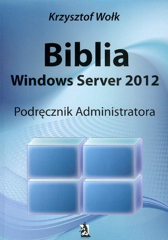 Biblia. Windows Server 2012. Podręcznik Administratora.